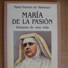 Libros de segunda mano: MARIA DE LA PASIÓN - RETAZOS DE UNA VIDA - MARÍE-THERÈSÉ DE MALEISSYE - MADRID 2002. Lote 47334091
