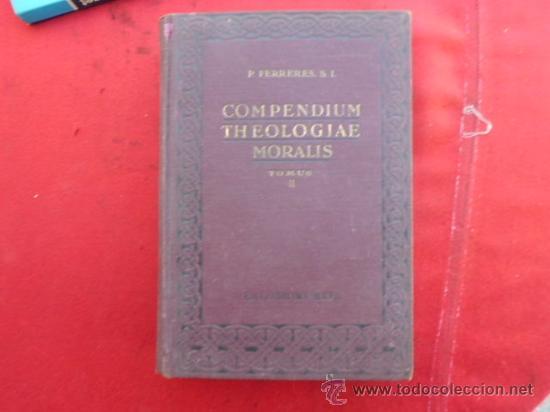 LIBRO COMPENDIUN THEOLOGIAE MORALIS II P. FERRERES S.I. ESCRITO EN LATIN 1940 L-1447 (Libros de Segunda Mano - Religión)