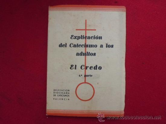 LIBRO EXPLICACION DEL CATECISMO A LOS ADULTOS EL CREDO 1ª PARTE VALENCIA 1951 L-1532 (Libros de Segunda Mano - Religión)