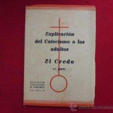 Libros de segunda mano: LIBRO EXPLICACION DEL CATECISMO A LOS ADULTOS EL CREDO 1ª PARTE VALENCIA 1951 L-1532. Lote 32802193