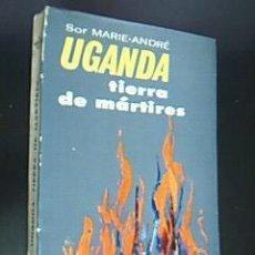 Libros de segunda mano: UGANDA, TIERRA DE MÁRTIRES. SOR MARIE-ANDRÉ DU SACRÉ COEUR. EDICIONES COMBONIANAS. 1964. 1ª EDICIÓN.. Lote 32909487