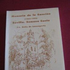Libros de segunda mano: MEMORIA DE LA EMOCION - 1962/1992 - SEVILLA SEMANA SANTA - J.L. ORTIZ DE LANZAGORTA . Lote 33049522