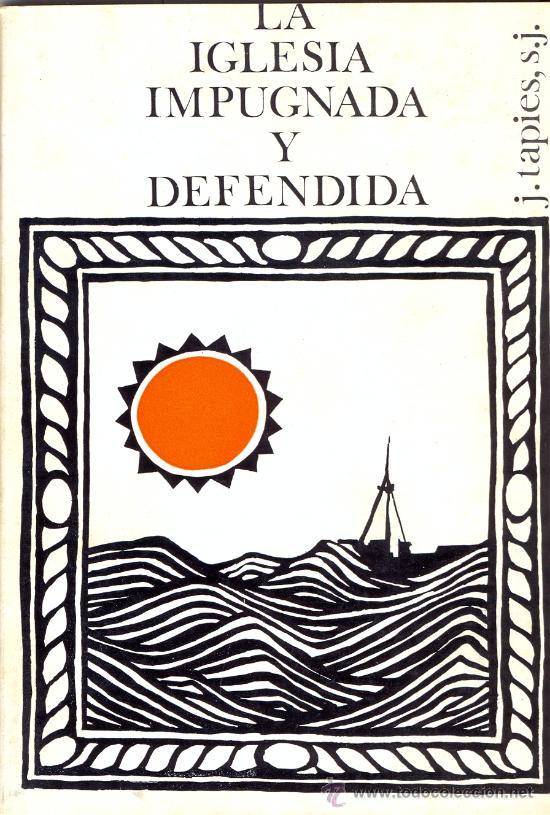 LA IGLESIA IMPUGNADA Y DEFENDIDA - JOAQUÍN TAPIES RIU (Libros de Segunda Mano - Religión)