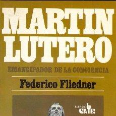 Libros de segunda mano: MARTIN LUTERO EMANCIPADOR DE LA CONCIENCIA - FEDERICO FLIEDNER. Lote 117926627