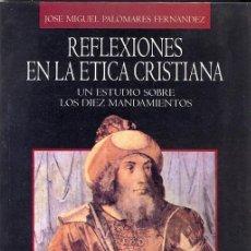 Libros de segunda mano: REFLEXIONES EN LA ÉTICA CRISTIANA - JOSÉ MIGUEL PALOMARES FERNÁNDEZ. Lote 47553136