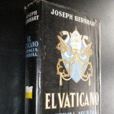 Libros de segunda mano: EL VATICANO : POTENCIA MUNDIAL / BERNHART, JOSEPH. Lote 35667862