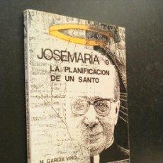 Libros de segunda mano: JOSEMARIA O LA PLANIFICACION DE UN SANTO / GARCIA-VINO, MANUEL / OPUS DEI.. Lote 35772090