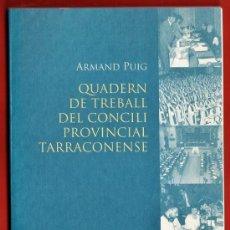 Libros de segunda mano: QUADERN DE TREBALL DEL CONCILI PROVINCIAL TARRACONENSE - ARMAND PUIG - ED. CALRET - TGN -1996 - AT. Lote 35974605