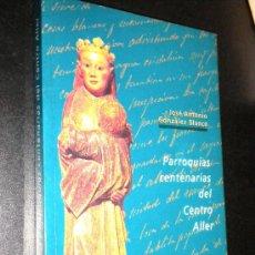 Libros de segunda mano: PARROQUIAS CENTENARIAS DEL CENTRO ALLER/ GONZÁLEZ BLANCO, JOSE. Lote 35981271