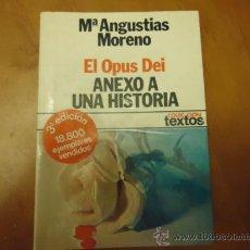 Libros de segunda mano: EL OPUS DEI ANEXO A UNA HISTORIA, MARA ANGUSTIAS MORENO, . Lote 36099689