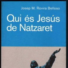 Libros de segunda mano: QUI ES JESUS DE NATZARET - JOSEP M.ROVIRA BELLOSO - EN CATALAN - 1ª EDICION *. Lote 36255800