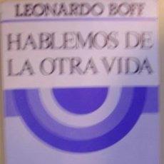 Libros de segunda mano: HABLEMOS DE LA OTRA VIDA, LEONARDO BOFF. Lote 36334810