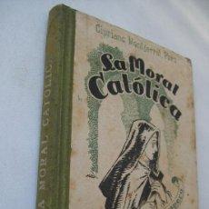 Libros de segunda mano: LA MORAL CATÓLICA-CIPRIANO MONTSERRAT-EDT: LUMEN-1943. Lote 36402503