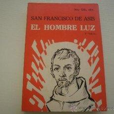 Libros de segunda mano: SAN FRANCISCO DE ASIS - EL HOMBRE LUZ - FRAY GIL. Lote 36593193