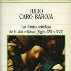 Libros de segunda mano: LAS FORMAS COMPLEJAS DE LA VIDA RELIGIOSA (SIGLOS XVI Y XVII). CARO BAROJA, JULIO. Lote 36630584