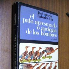 Libros de segunda mano: EL PATO APRESURADO O APOLOGÍA DE LOS HOMBRES / JOSÉ MARÍA CABODEVILLA / MADRID 1971. Lote 36902025