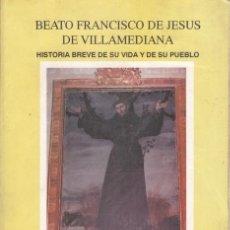 Libros de segunda mano: BEATO FRANCISCO DE JESUS DE VILLAMEDIANA HISTORIA BREVE DE SU VIDA Y DE SU PUEBLO. Lote 37267314