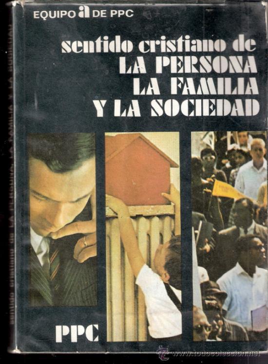 SENTIDO CRISTIANO DE LA PERSONA,LA FAMILIA Y LA SOCIEDAD.EQUIPOA DE PPC.1972.330 PÁGINAS.ANOTACIONES (Libros de Segunda Mano - Religión)