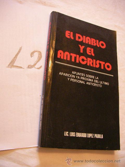 EL DIABLO Y EL ANTICRISTO - LUIS EDUARDO LOPEZ PADILLA - ENVIO GRATIS A ESPAÑA (Libros de Segunda Mano - Religión)