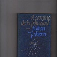 Libros de segunda mano: EL CAMINO DE LA FELICIDAD - FULTON J. SHEEN - ED. CIRCULO 1961. Lote 38055095