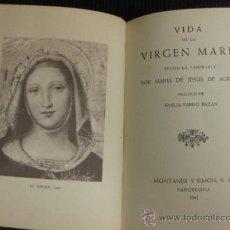 Libros de segunda mano: VIDA DE LA VIRGEN MARIA. SOR MARIA DE JESUS DE AGREDA.MONTANER Y SIMON 1941. Lote 38725566