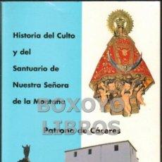 Libros de segunda mano: M.A. ORTÍ BELMONTE. HISTORIA DEL CULTO Y DEL SANTUARIO DE NTRA SRA DE LA MONTAÑA, PATRONA DE CÁCERES. Lote 39108204