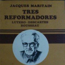 Libros de segunda mano: TRES REFORMADORES, LUTERO, DESCARTES, RUSSEAU . JACQUES MARITAIN. Lote 39328148