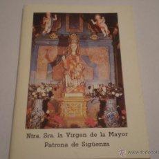 Libros de segunda mano: NTRA.SRA.LAVIRGEN DE LA MAYOR PATRONA DE SIGUENZA.AÑOS 90.AUTOGRAFIADO.. Lote 39625172