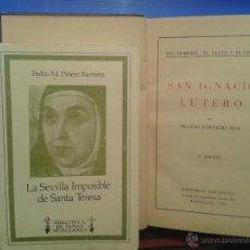 Libros de segunda mano: 2 LIBROS TEMA RELIGIOSO:LSEVILLA IMPOSIBLE DE S. TERESA Y S.IGNACIO LUTERO(VER EXPLICACION). Lote 39851181