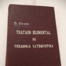 Libros de segunda mano: TRATADO ELEMENTAL DE PEDAGOGÍA CATEQUÍSTICA. DANIEL LLORENTE. VALLADOLID. 1928.. Lote 39930118