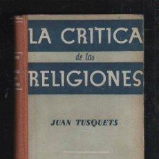 Libros de segunda mano: LA CRITICA DE LAS RELIGIONES POR JUAN TUSQUETS. 2º EDICION. EDITORIAL LUMEN. 1953. Lote 40065532
