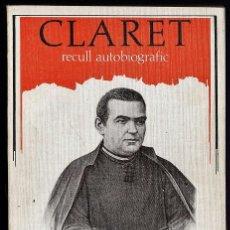 Libros de segunda mano: SANT ANTONI M. CLARET - RECULL AUTOBIOGRÀFIC - ED. CLARET - AÑO 1981 - RR4 - RD3. Lote 40089594