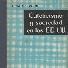 Libros de segunda mano: CATOLICISMO Y SOCIEDAD EN LOS EE.UU. Nº 24 FRANCOIS HOURT, SER Y TIEMPO TAURUS MADRID 1959. Lote 40632427
