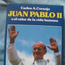 Libros de segunda mano: JUAN PABLO II O EL VALOR DE LA VIDA HUMANA POR CARLOS A. CORNEJO - SERVAGRUP EDICIONES. Lote 41039205