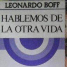 Libros de segunda mano: HABLEMOS DE LA OTRA VIDA, LEONARDO BOFF. Lote 41453426