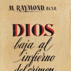 Libros de segunda mano: DIOS BAJA AL INFIERNO DEL CRIMEN - M. RAYMOND - O.C.S.O - STUDIOUM AÑO 1952 - RR2 . Lote 41464184