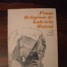 Libros de segunda mano: PROSA RELIGIOSA DE GABRIELA MISTRAL --- L. VARGAS SAAVEDRA. Lote 41702086