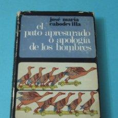 Libros de segunda mano: EL PATO APRESURADO O APOLOGÍA DE LOS HOMBRES. JOSÉ MARÍA CABODEVILLA. Lote 41717948