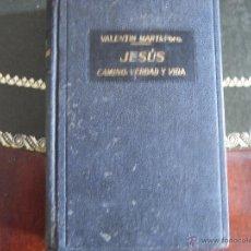 Libros de segunda mano: JESÚS, CAMINO, VERDAD Y VIDA. VALENTÍN MARTÍ, PBRO.. Lote 42295014