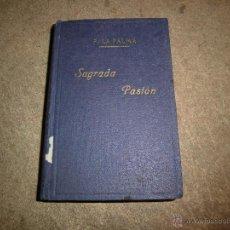Libros de segunda mano: HISTORIA DE LA SAGRADA PASION SACADA DE LOS 4 EVANGELIOS.PADRE LUIS DE LA PALMA.MADRID 1940.-7ª EDIC. Lote 56957823