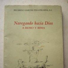 Libros de segunda mano: NAVEGANDO HACIA DIOS. A REMO Y RIMA. RICARDO GARCIA-VILLOSLADA. S. I. DEDICATORIA AUTOGRAFA DEL . Lote 82949342