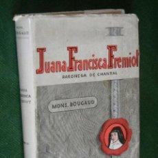 Libros de segunda mano: HISTORIA DE SANTA JUANA FRANCISCA FREMIOT BARONESA DE CHANTAL - M.BOUGAUD - VOLUMEN II 1944. Lote 42914617