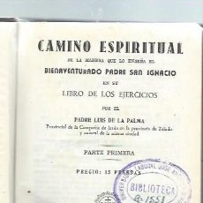 Libros de segunda mano: CAMINO ESPIRITUAL BIENAVENTURADO PADRE SAN IGNACIO, MADRID APOSTOLADO DE LA PRENSA 1944. Lote 43499164