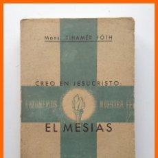 Libros de segunda mano: CREO EN JESUCRISTO: EL MESIAS - ¿QUIEN ES JESUCRISTO? ¿QUE ENSEÑÓ JESUCRISTO?... - TIHAMER TOTH . Lote 43579285