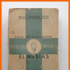 Libros de segunda mano: CREO EN JESUCRISTO: EL MESIAS - ¿QUIEN ES JESUCRISTO? ¿QUE ENSEÑÓ JESUCRISTO?... - TIHAMER TOTH . Lote 43579328