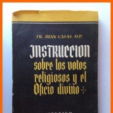 Libros de segunda mano: INSTRUCCION SOBRE LOS VOTOS RELIGIOSOS Y EL OFICIO DIVINO - JUAN CASAS. Lote 43592335