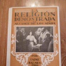 Libros de segunda mano: LIBRO LA RELIGIÓN DEMOSTRADA AL ALCANZE DE LOS NIÑOS - JAIME BALMES. - APOSTOLADO DE PRENSA 1948. Lote 43614732