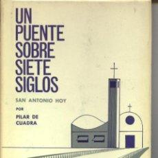 Libros de segunda mano: UN PUENTE SOBRE SIETE SIGLOS. SAN ANTONIO HOY. PILAR CUADRA. 290 PAG. Lote 44574426