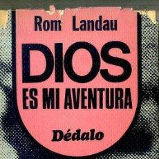 Libros de segunda mano: ROM LANDAU : DIOS ES MI AVENTURA (DÉDALO, 1977) . Lote 44953793