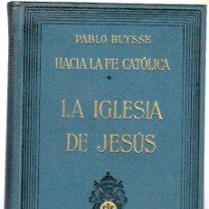 Libros de segunda mano: LA IGLESIA DE JESUS. PABLO BUYSSE. HACIA LA FE CATOLICA. 1929.. Lote 45148847